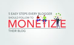 5 Easy Steps Every Blogger Should Follow to Monetize Their Blog