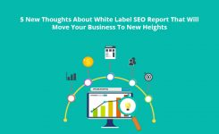 5 New Thoughts About White Label SEO Report That Will Move Your Business To New Heights