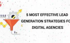 5 Most Effective Lead Generation Strategies for Digital Agencies