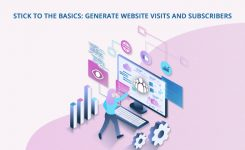 Stick to the Basics: Generate Website Visits and Subscribers
