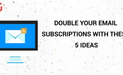 DOUBLE YOUR EMAIL SUBSCRIPTIONS WITH THESE 5 IDEAS